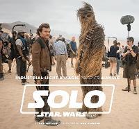 Industrial Light & Magic Presents: Making Solo: A Star Wars Story (Hardback)