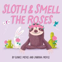 Sloth and Smell the Roses (A Hello!Lucky Book) - A Hello!Lucky Book (Board book)