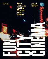 Fun City Cinema: New York City and the Movies that Made It (Hardback)
