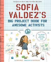 Sofia Valdez's Big Project Book for Awesome Activists - The Questioneers (Paperback)