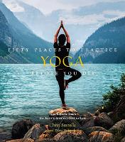 Fifty Places to Practice Yoga Before You Die: Yoga Experts Share the World's Greatest Destinations: Yoga Experts Share the World's Greatest Destinations - Fifty Places (Hardback)