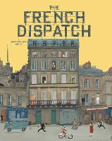 The Wes Anderson Collection: The French Dispatch (Hardback)