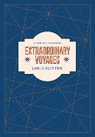 Louis Vuitton: Extraordinary Voyages (Hardback)