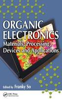 Organic Electronics: Materials, Processing, Devices and Applications (Hardback)