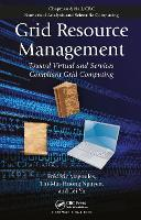 Grid Resource Management: Toward Virtual and Services Compliant Grid Computing - Chapman & Hall/CRC Numerical Analysis and Scientific Computing Series (Hardback)