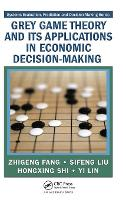 Grey Game Theory and Its Applications in Economic Decision-Making - Systems Evaluation, Prediction, and Decision-Making (Hardback)