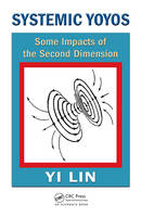Systemic Yoyos: Some Impacts of the Second Dimension - Systems Evaluation, Prediction, and Decision-Making (Hardback)