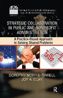 Strategic Collaboration in Public and Nonprofit Administration: A Practice-Based Approach to Solving Shared Problems - ASPA Series in Public Administration and Public Policy (Hardback)