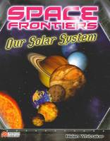 Our Solar System - Space Frontiers: Macmillan Library (Hardback)