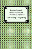 Enchiridion and Selections from the Discourses of Epictetus (Paperback)
