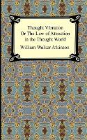 Thought Vibration, or The Law of Attraction in the Thought World (Paperback)
