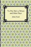 Tis Pity She's a Whore and Other Plays (Paperback)
