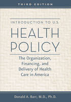 Introduction to U.S. Health Policy: The Organization, Financing, and Delivery of Health Care in America (Hardback)
