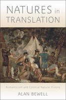 Natures in Translation: Romanticism and Colonial Natural History (Hardback)