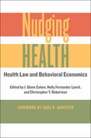 Nudging Health: Health Law and Behavioral Economics (Hardback)