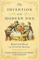 The Invention of the Modern Dog: Breed and Blood in Victorian Britain - Animals, History, Culture (Hardback)