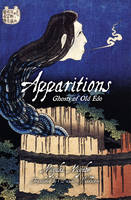 Apparitions: Ghosts of Old Edo - Apparitions (Paperback)