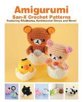 Amigurumi: San-X Crochet Patterns: Featuring Rilakkuma, Sentimental Circus and more! - Amigurumi: San-X Crochet Patterns (Paperback)