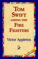 Tom Swift Among the Fire Fighters (Hardback)