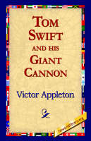Tom Swift and His Giant Cannon (Hardback)