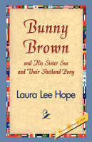 Bunny Brown and His Sister Sue and Their Shetland Pony - Bunny Brown and His Sister Sue (Paperback) (Paperback)