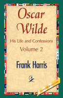 Oscar Wilde, His Life and Confessions, Volume 2 (Paperback)