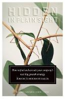 Hidden in Plain Sight: How to Find and Execute Your Company's Next Big Growth Strategy (Hardback)