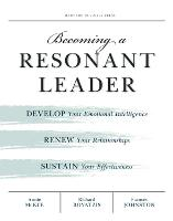 Becoming a Resonant Leader: Develop Your Emotional Intelligence, Renew Your Relationships, Sustain Your Effectiveness (Paperback)