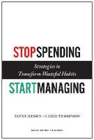 Stop Spending, Start Managing: Strategies to Transform Wasteful Habits (Hardback)