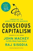Conscious Capitalism: Liberating the Heroic Spirit of Business (Hardback)
