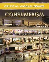 Consumerism - Critical World Issues (Hardback)