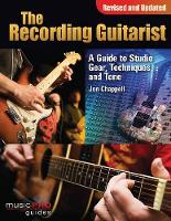 The Recording Guitarist: A Guide to Studio Gear, Techniques, and Tone - Music Pro Guides (Paperback)