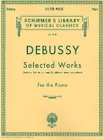 Claude Debussy: Selected Works For The Piano (Paperback)