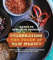 Santa Fe School of Cooking: Celebrating the Foods of New Mexico (Hardback)