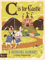C is for Castle: A Medieval Alphabet (Board book)