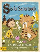 S Is for Sabertooth: A Stone Age Alphabet (Board book)