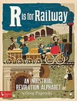 R Is for Railway: An Industrial Revolution Alphabet (Board book)