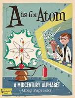 A Is for Atom: A Midcentury Alphabet (Board book)
