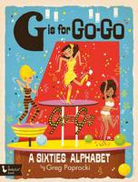 G Is for Go-Go: A Sixties Alphabet (Board book)