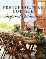 French Country Cottage Inspired Gatherings (Hardback)
