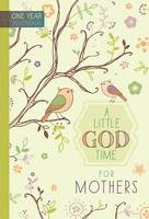 A Little God Time for Mothers: One Year Devotional (Hardback)