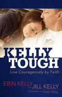 Kelly Tough: Live Courageously by Faith (Paperback)