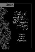 Think on These Things: Wisdom for Life from Proverbs (Book)