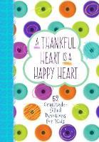 Thankful Heart is a Happy Heart, A: 52 Gratitude-Filled Devotions for Kids (Hardback)