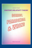Einstein's Relativity Theory: Correct, Paradoxical and Wrong (Paperback)