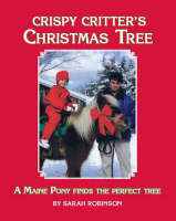 Crispy Critter's Christmas Tree: A Maine Pony Finds the Perfect Tree (Paperback)