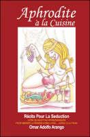 Aphrodite a La Cuisine: Recits Pour La Seduction (Paperback)