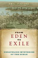 From Eden to Exile: Unravelling Mysteries of the Bible (Hardback)
