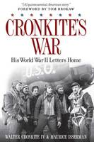 Cronkite's War: His World War II Letters Home (Hardback)