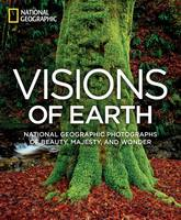 Visions of Earth: National Geographic Photographs of Beauty, Majesty, and Wonder (Hardback)